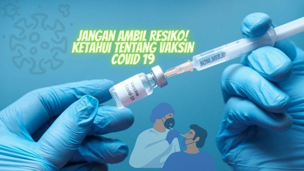 Jangan Ambil Resiko! Ketahui Tentang Vaksin Covid 19