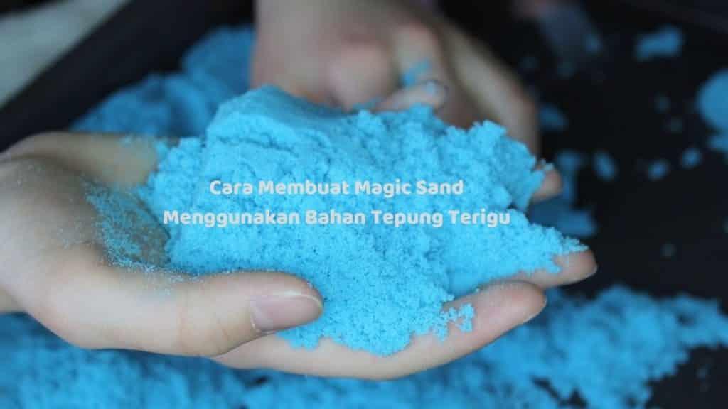 Cara Membuat Magic Sand Menggunakan Bahan Tepung Terigu